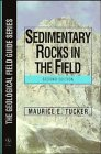 Sedimentary Rocks in the Field A Practical Guide by Maurice E. Tucker