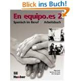 En equipo.es 2: Spanisch im Beruf / Arbeitsbuch: Spanisch im Beruf. Für Anfänger mit Grundkenntnissen