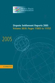 Dispute Settlement Reports Complete Set 178 Volume Hardback Set: Dispute Settlement Reports 2005: Volume 23 (World Trade Organization Dispute Settlement Reports)