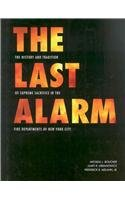 The Last Alarm: The History And Tradition Of Supreme Sacrifice In The Fire Departments Of New York City