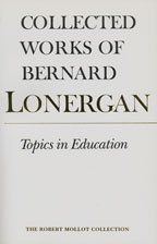 Topics in Education: The Cincinnati Lectures of 1959 on the Philosophy of Education (Collected Works of Bernard Lonergan