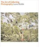 Book: The Art of Collecting Photography by Laura Noble