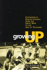 Growing Up: Childhood in English Canada from the Great War to the Age of Television (Themes in Canadian Social History)