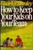 How to Keep Your Kids on Your Team (0840790783) by Stanley, Charles