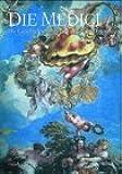 Die Medici - Geschichte einer europäischen Dynastie