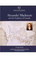 Alexander McKenzie: And the Explorers of Canada (World Explorers)