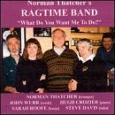 Norman Ragtime Band Thatcher What Do You Want Me to Do?