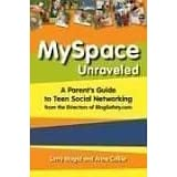 MySpace Unraveled: A Parent's Guide to Teen Social Networking