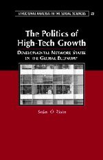 The Politics of High Tech Growth: Developmental Network States in the Global Economy (Structural Analysis in the Social