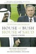 House of Bush, House of Saud : The Secret Relationship Between the Worlds Two Most Powerful Dynasties, CRAIG UNGER