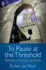 To Pause at the Threshold: Reflections on Living on the Border (0819219894) by Esther de Waal