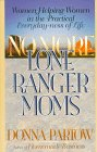 No More Lone Ranger Moms: Women Helping Women in the Practical Everyday-Ness of Life (1556615310) by Partow, Donna