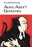 Aunts Aren't Gentlemen P.G. Wodehouse