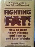img - for Fighting Fat!: How to Beat Heart Disease and Cancer, and Lose Weight : A Practical Guide to Fats, Oils, and Cholesterol book / textbook / text book