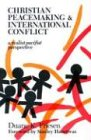 img - for Christian Peacemaking & International Conflict: A Realist Pacifist Perspective /Out of Print book / textbook / text book