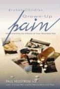 Broken Children, Grown-Up Pain (Revised): Understanding the Effects of Your Wounded Past: Paul Hegstrom: 9780834122512: Amazon.com: Books