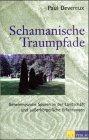 Schamanische Traumpfade - Paul Devereux