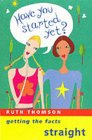 Have You Started Yet?: Getting the Facts Straight (033033722X) by Thomson, Ruth