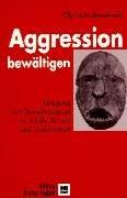 Aggressionen bewältigen. Umgang mit Gewalttätigkeit in Klinik, Schule und Sozialarbeit