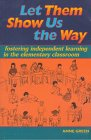 Let Them Show Us the Way: Fostering Independent Learning in the Elementary Classroom