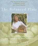 The Balanced Plate: The Essential Elements of Whole Foods and Good Health by Renée Loux
