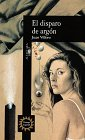 El disparo de argon (Spanish Edition) (0679760938) by Juan Villoro