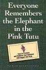 img - for Everyone Remembers the Elephant in the Pink Tutu: How to Promote and Publicize Your Business With Impact and Style book / textbook / text book
