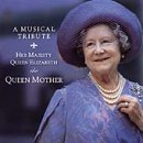 A Musical Tribute: Her Majesty Queen Elizabeth the Queen Mother Various Artists
