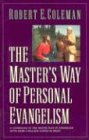 The Master's Way of Personal Evangelism (0891079122) by Robert E. Coleman