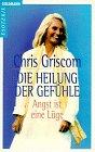 img - for Die Heilung der Gef hle. Angst ist eine L ge. ( Grenzwissenschaften/ Esoterik). book / textbook / text book