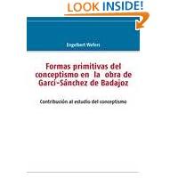 Formas primitivas del conceptismo en la obra de Garci-Sánchez de Badajoz (Spanish Edition)
