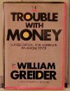 Trouble With Money (Larger Agenda Series), William Greider, William S. Rukeyser