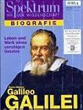Spektrum der Wissenschaft: Biographie: Galileo Galilei - Leben und Werk eines unruhigen Geistes