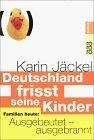 Deutschland frisst seine Kinder - Karin Jäckel