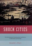 Harold L Platt Shock Cities: The Environmental Transformation and Reform of Manchester and Chicago