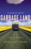 Garbage Land: On the Secret Trail of Trash (0316738263) by Elizabeth Royte