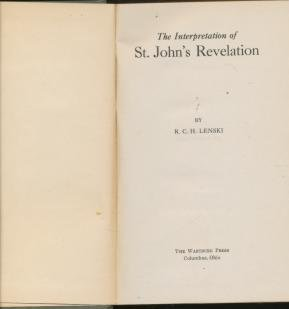 The interpretation of St. John's Revelation, R. C. H Lenski