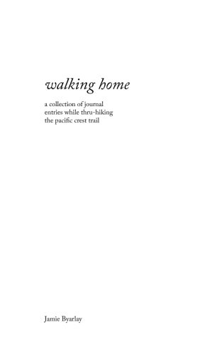 Walking-Home-A-collection-of-journal-entries-while-thru-hiking-the-Pacific-Crest-Trail