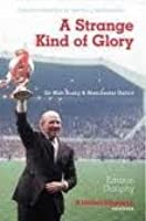 Strange Kind of Glory: Life of Sir Matt Busby and Manchester United