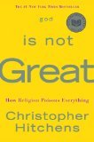 God Is Not Great: How Religion Poisons Everything (Hardcover)