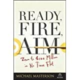 Ready, Fire, Aim: Zero to $100 Million in No Time Flat (Agora Series) ~ Michael Masterson