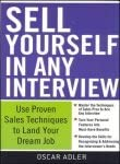 Sell Yourself in Any Interview: Use Proven Sales Techniques to Land Your Dream Job