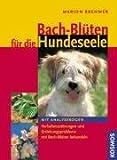 Bach-Blüten für die Hundeseele: Verhaltensstörungen und Erziehungsprobleme mit Bach-Blüten behandeln - Mit Analysebogen - Marion Brehmer