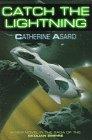 Catch the Lightning (The Saga of the Skolian Empire) (0312860439) by Asaro, Catherine