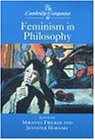 The Cambridge Companion to Feminism in Philosophy (Cambridge Companions to Philosophy)