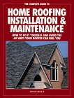 The Complete Guide to Home Roofing Installation and Maintenance: How to Do It Yourself and Avoid the 60 Ways Your Roofer Can Nail You