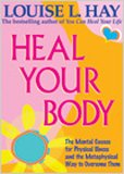 Heal Your Body / New Cover: The Mental Causes for Physical Illness and the Metaphysical Way to Overcome Them