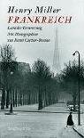 Frankreich - Land der Erinnerung - Henry Miller, Henri Cartier-Bresson