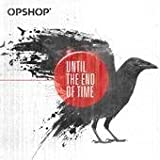 Opshop Until The End Of Time