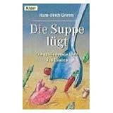 """Die Suppe l�gt. Die sch�ne neue Welt des Essensvon """"Hans-Ulrich Grimm"""""""